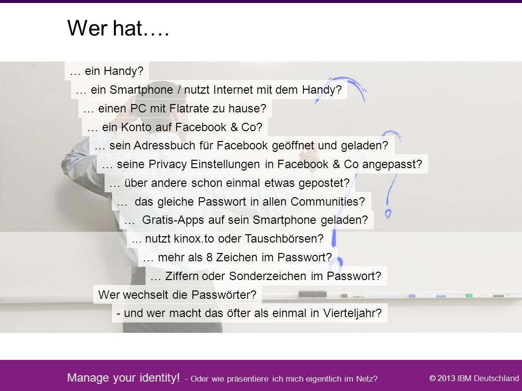 Manage your identity! - Oder wie präsentiere ich mich eigentlich im Netz? © 2013 IBM Deutschland Fragerunde … ein Handy? … ein Smartphone / nutzt Inte