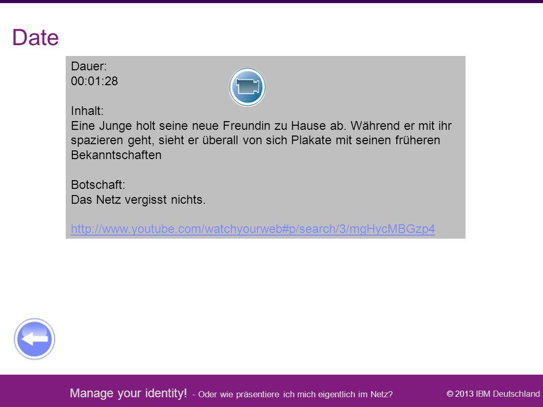 Manage your identity! - Oder wie präsentiere ich mich eigentlich im Netz? © 2013 IBM Deutschland Date Dauer: 00:01:28 Inhalt: Eine Junge holt seine ne