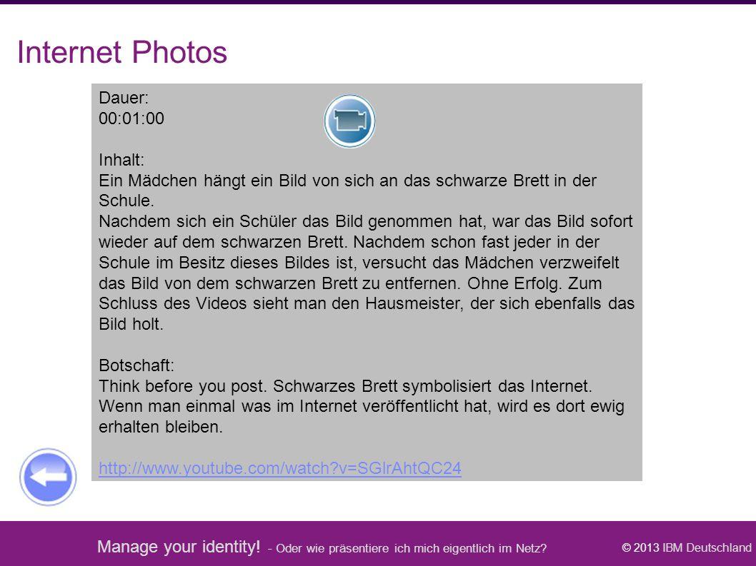 Manage your identity! - Oder wie präsentiere ich mich eigentlich im Netz? © 2013 IBM Deutschland Internet Photos Dauer: 00:01:00 Inhalt: Ein Mädchen h