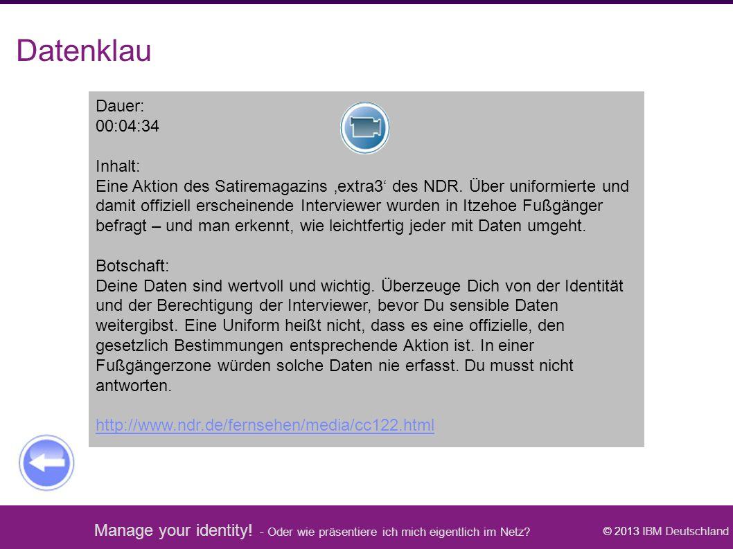Manage your identity! - Oder wie präsentiere ich mich eigentlich im Netz? © 2013 IBM Deutschland Datenklau Dauer: 00:04:34 Inhalt: Eine Aktion des Sat