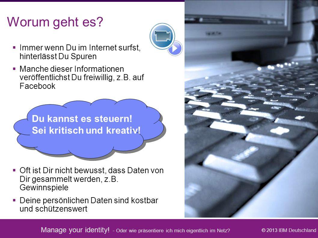 Manage your identity! - Oder wie präsentiere ich mich eigentlich im Netz? © 2013 IBM Deutschland  Immer wenn Du im Internet surfst, hinterlässt Du Sp