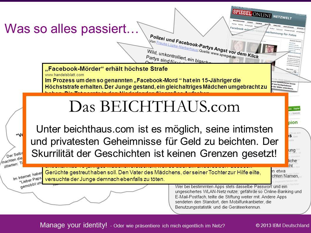Manage your identity! - Oder wie präsentiere ich mich eigentlich im Netz? © 2013 IBM Deutschland Polizei und Facebook-Partys Angst vor dem Klick Von F