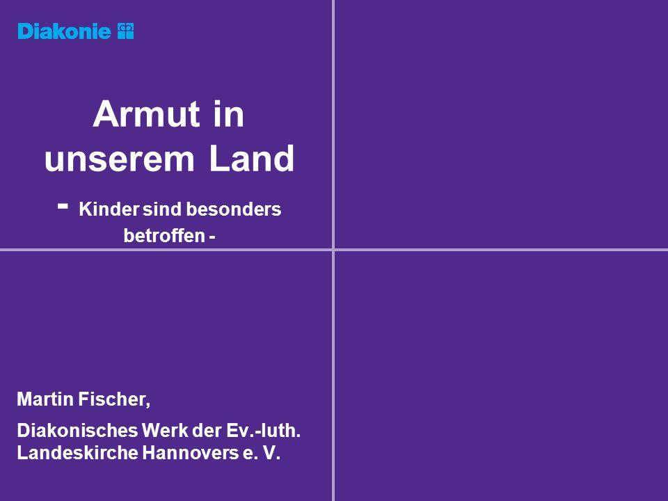 Armut in unserem Land - Kinder sind besonders betroffen - Martin Fischer, Diakonisches Werk der Ev.-luth.