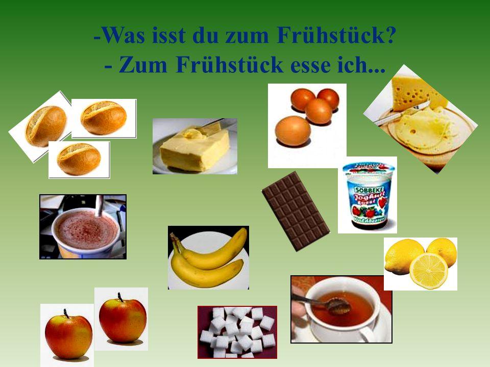 - Was isst du zum Frühstück - Zum Frühstück esse ich...