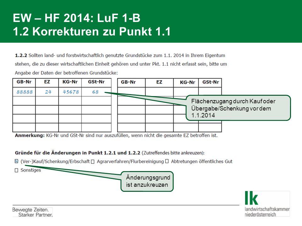 EW – HF 2014: LuF 1-B 1.2 Korrekturen zu Punkt 1.1 Flächenzugang durch Kauf oder Übergabe/Schenkung vor dem 1.1.2014 Änderungsgrund ist anzukreuzen