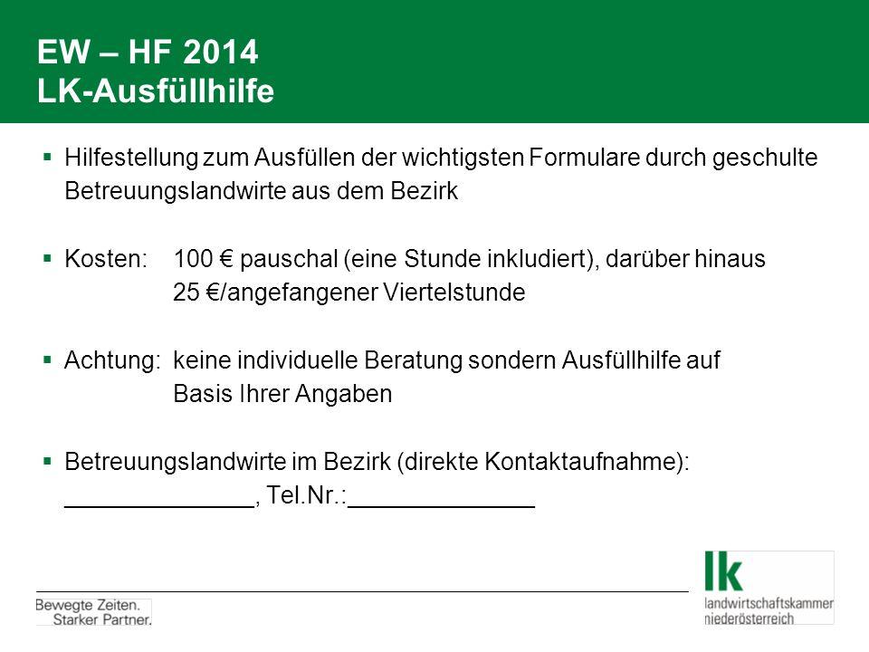 EW – HF 2014 LK-Ausfüllhilfe  Hilfestellung zum Ausfüllen der wichtigsten Formulare durch geschulte Betreuungslandwirte aus dem Bezirk  Kosten:100 €