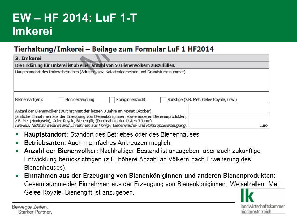 EW – HF 2014: LuF 1-T Imkerei  Hauptstandort: Standort des Betriebes oder des Bienenhauses.  Betriebsarten: Auch mehrfaches Ankreuzen möglich.  Anz