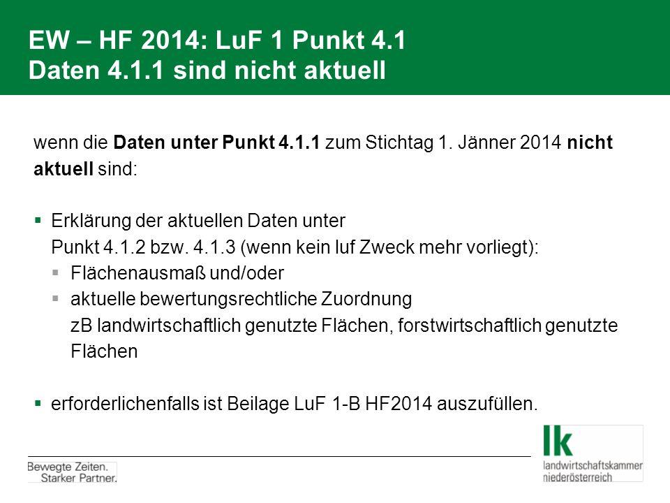 EW – HF 2014: LuF 1 Punkt 4.1 Daten 4.1.1 sind nicht aktuell wenn die Daten unter Punkt 4.1.1 zum Stichtag 1. Jänner 2014 nicht aktuell sind:  Erklär