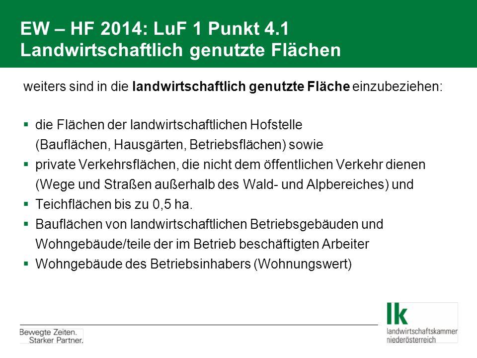 EW – HF 2014: LuF 1 Punkt 4.1 Landwirtschaftlich genutzte Flächen  weiters sind in die landwirtschaftlich genutzte Fläche einzubeziehen:  die Fläche