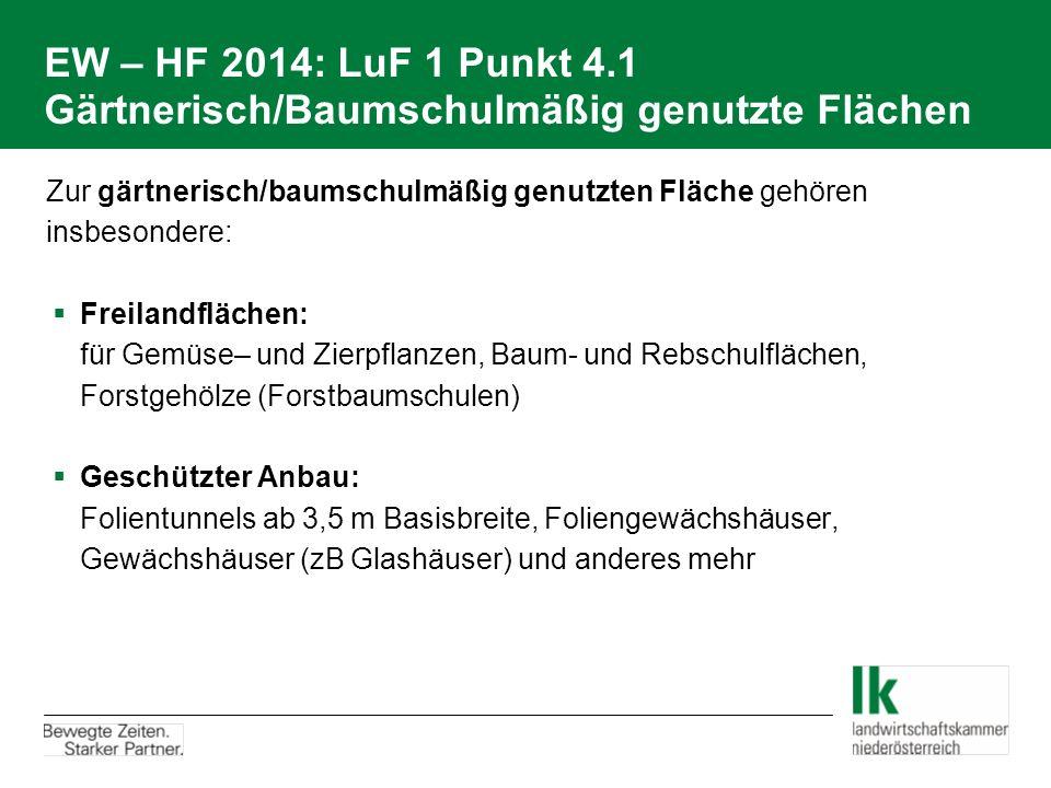 EW – HF 2014: LuF 1 Punkt 4.1 Gärtnerisch/Baumschulmäßig genutzte Flächen Zur gärtnerisch/baumschulmäßig genutzten Fläche gehören insbesondere:  Frei