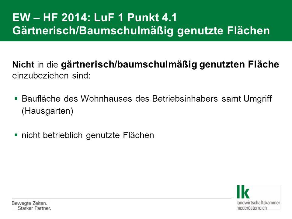 EW – HF 2014: LuF 1 Punkt 4.1 Gärtnerisch/Baumschulmäßig genutzte Flächen Nicht in die gärtnerisch/baumschulmäßig genutzten Fläche einzubeziehen sind: