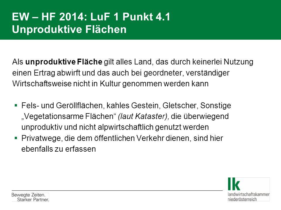EW – HF 2014: LuF 1 Punkt 4.1 Unproduktive Flächen Als unproduktive Fläche gilt alles Land, das durch keinerlei Nutzung einen Ertrag abwirft und das a