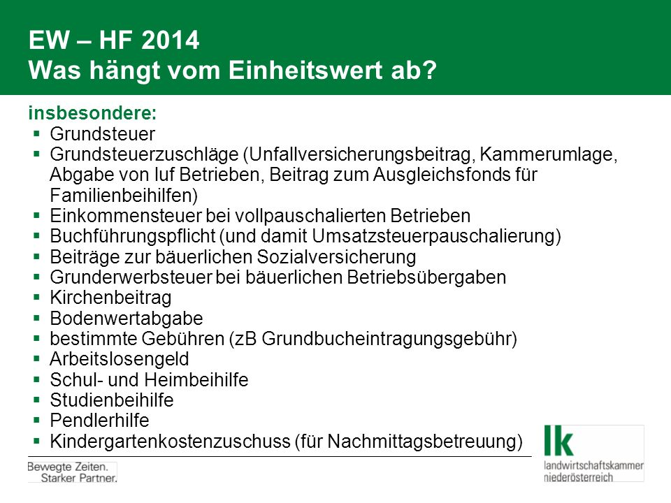 EW – HF 2014 Was hängt vom Einheitswert ab? insbesondere:  Grundsteuer  Grundsteuerzuschläge (Unfallversicherungsbeitrag, Kammerumlage, Abgabe von l