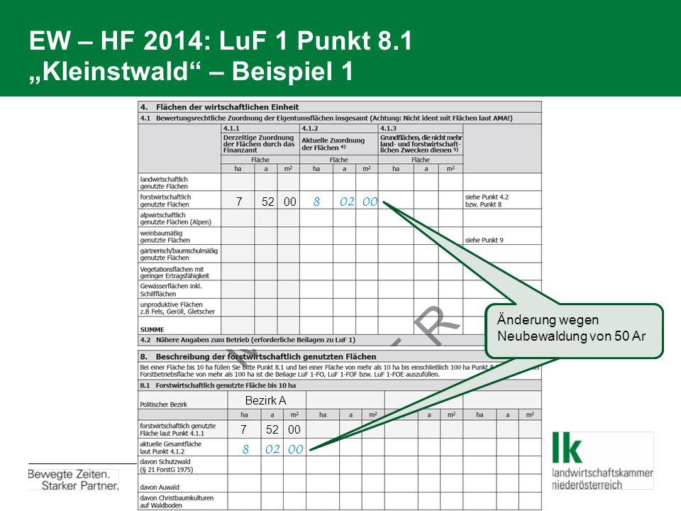 """EW – HF 2014: LuF 1 Punkt 8.1 """"Kleinstwald"""" – Beispiel 1 7 52 00 8 02 00 7 52 00 Bezirk A Änderung wegen Neubewaldung von 50 Ar 8 02 00"""