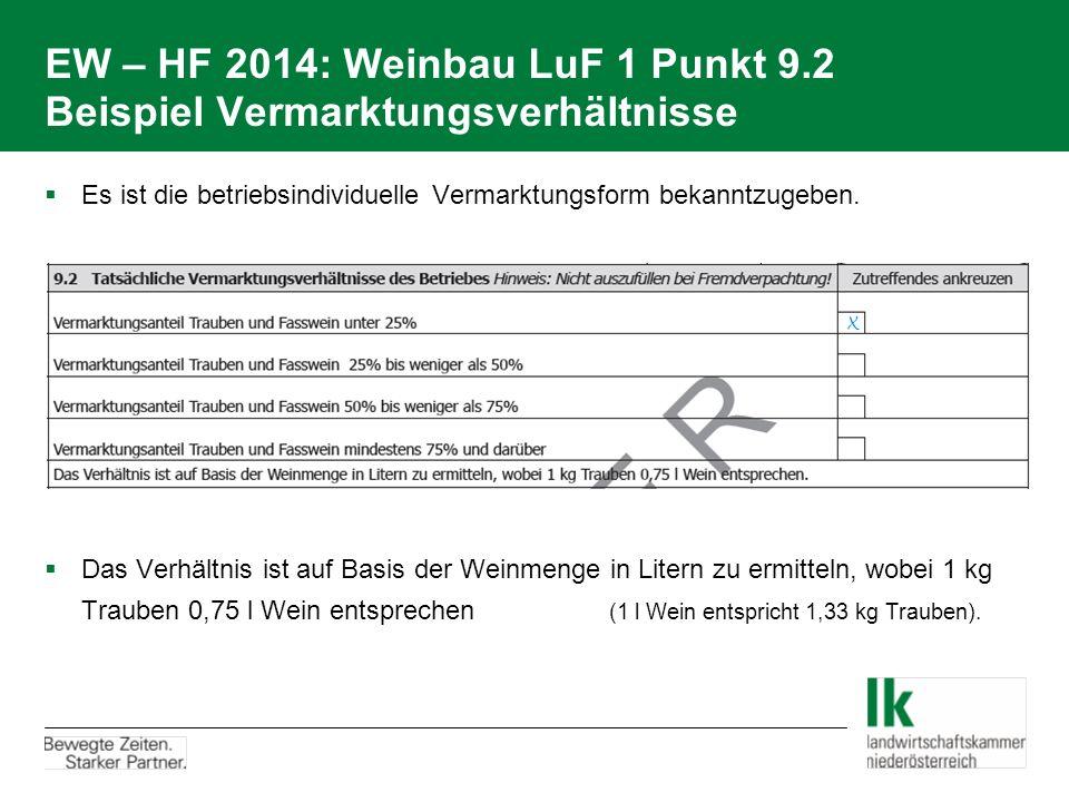 EW – HF 2014: Weinbau LuF 1 Punkt 9.2 Beispiel Vermarktungsverhältnisse  Es ist die betriebsindividuelle Vermarktungsform bekanntzugeben.  Das Verhä