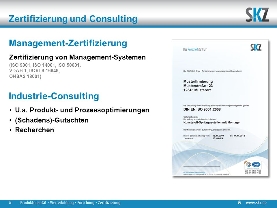 Zertifizierung und Consulting Management-Zertifizierung Zertifizierung von Management-Systemen (ISO 9001, ISO 14001, ISO 50001, VDA 6.1, ISO/TS 16949, OHSAS 18001) Industrie-Consulting U.a.
