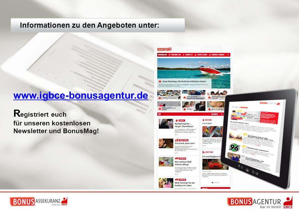 www.igbce-bonusagentur.de R egistriert euch für unseren kostenlosen Newsletter und BonusMag! Informationen zu den Angeboten unter: