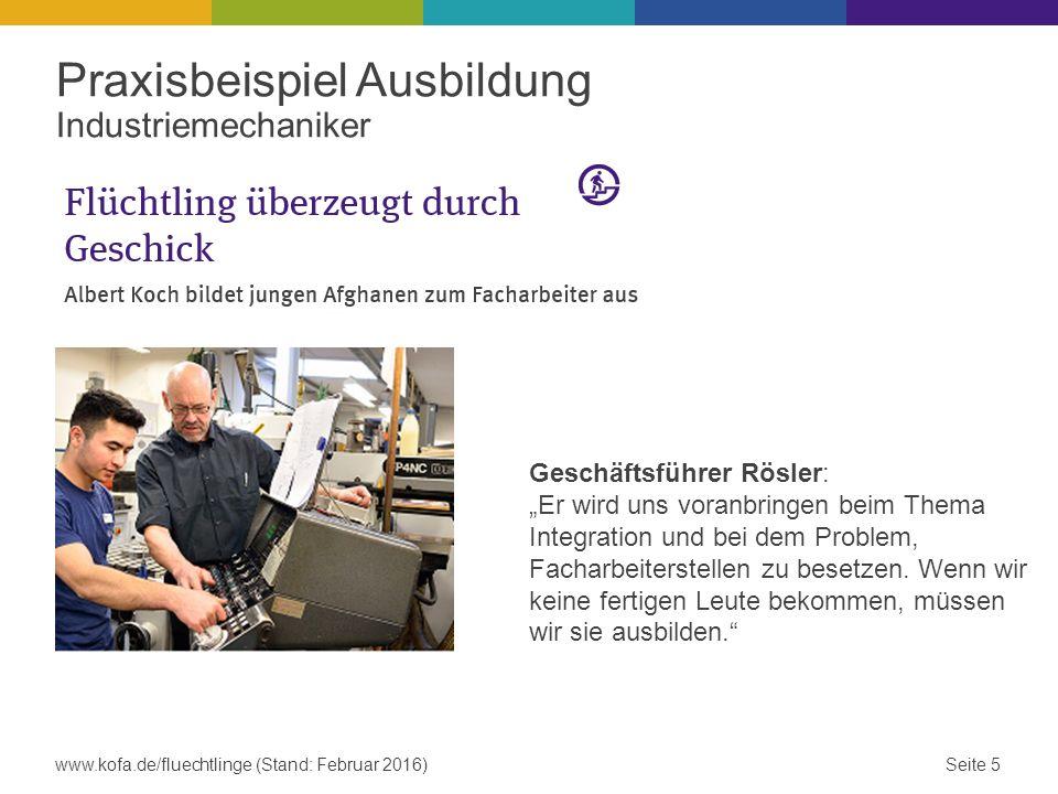 """Praxisbeispiel Ausbildung Industriemechaniker Seite 5www.kofa.de/fluechtlinge (Stand: Februar 2016) Geschäftsführer Rösler: """"Er wird uns voranbringen"""