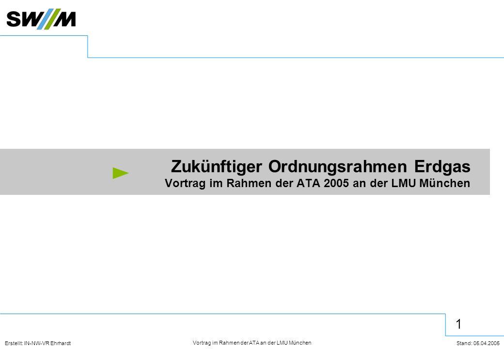 12 Erstellt: IN-NW-VR Ehrhardt Stand: 05.04.2005 Vortrag im Rahmen der ATA an der LMU München  Das EnWG tritt mit 4 Verordnungen voraussichtlich im Juli 2005 in Kraft  Getrennte Ansprechpartner für Vertrieb und Netze  Die Netzentgelte werden kostenorientiert und unternehmensindividuell kalkuliert  Die RegTP wird ihre starke Position für eine Ankurbelung des Wettbewerbes nutzen Was sollten Sie nach Hause mitnehmen
