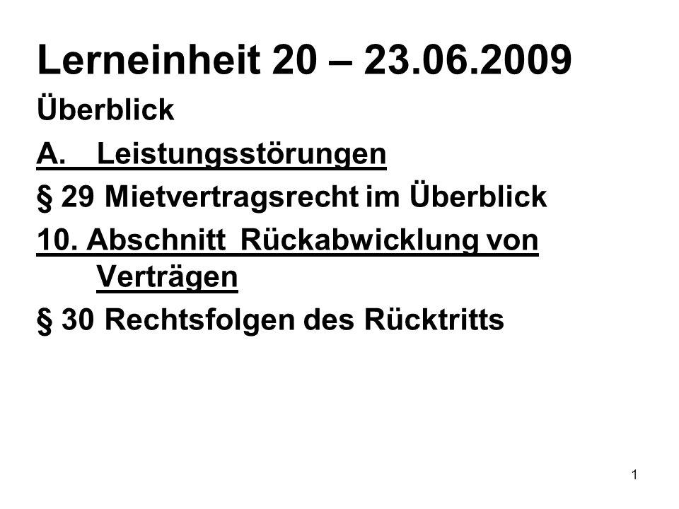 1 Lerneinheit 20 – 23.06.2009 Überblick A.Leistungsstörungen § 29 Mietvertragsrecht im Überblick 10.