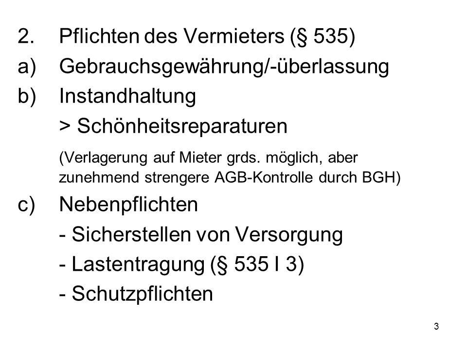 3 2.Pflichten des Vermieters (§ 535) a)Gebrauchsgewährung/-überlassung b)Instandhaltung > Schönheitsreparaturen (Verlagerung auf Mieter grds.