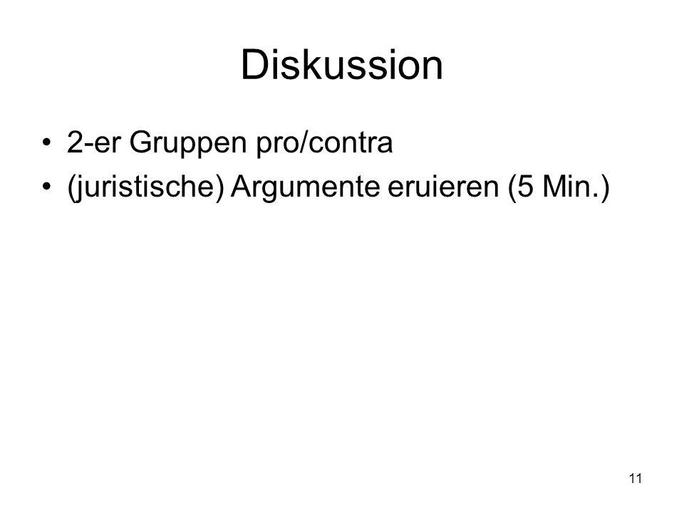 11 Diskussion 2-er Gruppen pro/contra (juristische) Argumente eruieren (5 Min.)