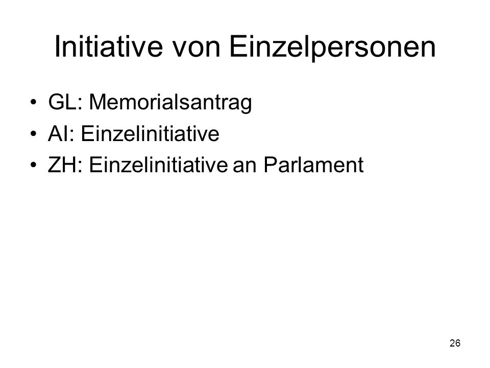 26 Initiative von Einzelpersonen GL: Memorialsantrag AI: Einzelinitiative ZH: Einzelinitiative an Parlament