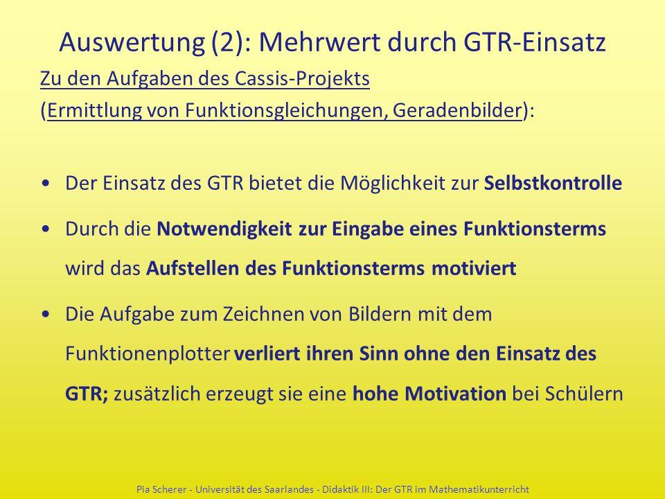 Auswertung (2): Mehrwert durch GTR-Einsatz Zu den Aufgaben des Cassis-Projekts (Ermittlung von Funktionsgleichungen, Geradenbilder): Der Einsatz des G