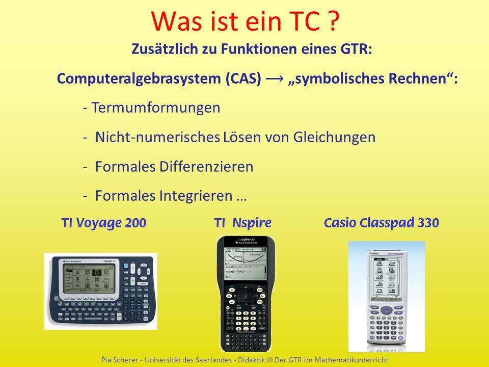 """Zusätzlich zu Funktionen eines GTR: Computeralgebrasystem (CAS) ⟶ """"symbolisches Rechnen : - Termumformungen - Nicht-numerisches Lösen von Gleichungen - Formales Differenzieren - Formales Integrieren … Was ist ein TC ."""