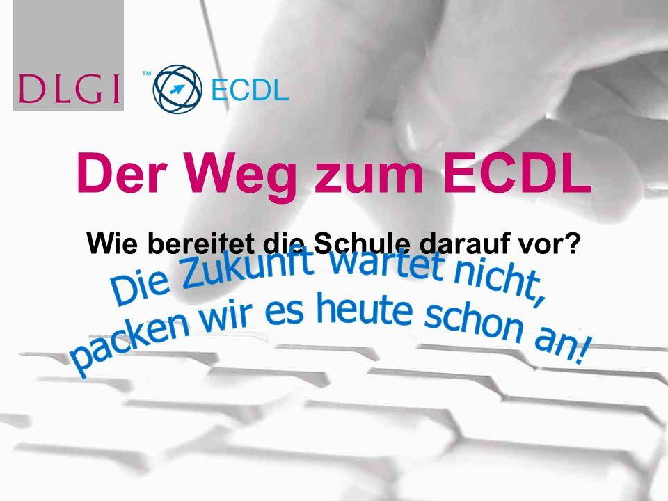 Der Weg zum ECDL Wie bereitet die Schule darauf vor?