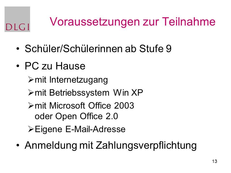 13 Voraussetzungen zur Teilnahme Schüler/Schülerinnen ab Stufe 9 PC zu Hause  mit Internetzugang  mit Betriebssystem Win XP  mit Microsoft Office 2003 oder Open Office 2.0  Eigene E-Mail-Adresse Anmeldung mit Zahlungsverpflichtung
