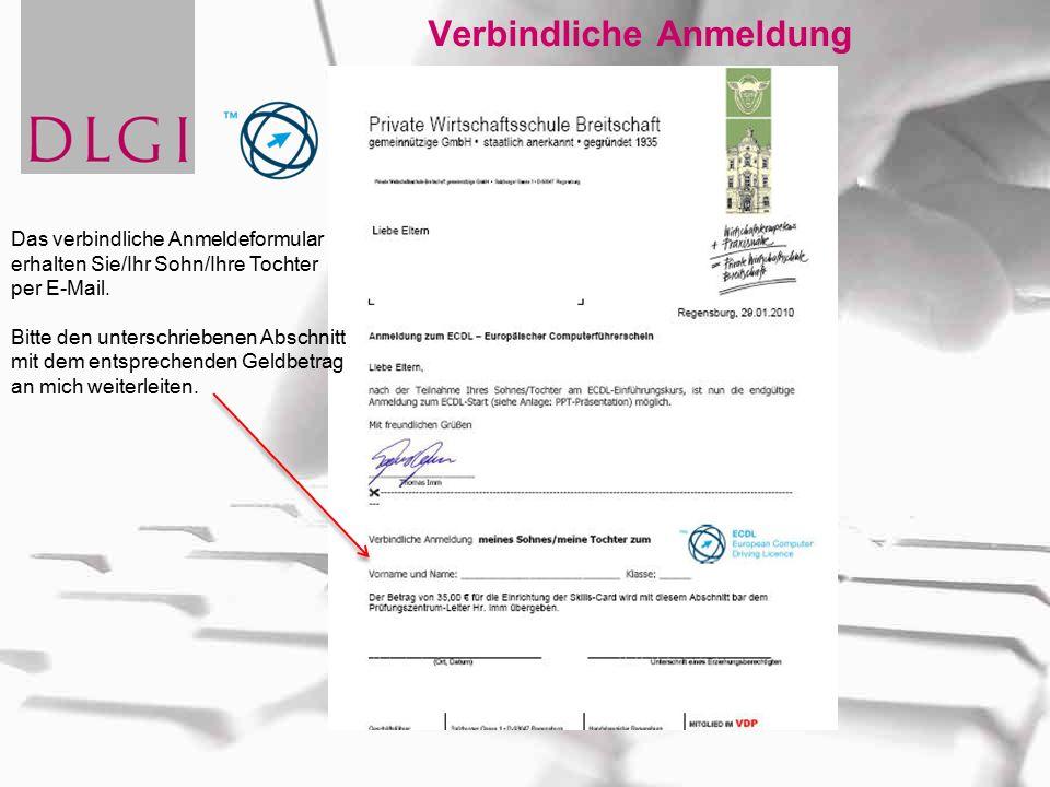 Verbindliche Anmeldung Das verbindliche Anmeldeformular erhalten Sie/Ihr Sohn/Ihre Tochter per E-Mail. Bitte den unterschriebenen Abschnitt mit dem en