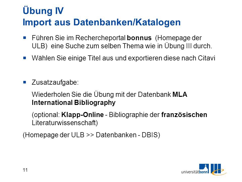 11 Übung IV Import aus Datenbanken/Katalogen  Führen Sie im Rechercheportal bonnus (Homepage der ULB) eine Suche zum selben Thema wie in Übung III du