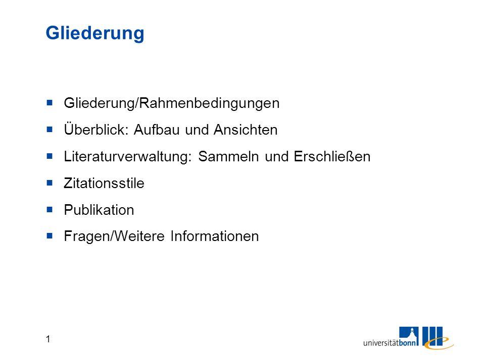 1 Gliederung  Gliederung/Rahmenbedingungen  Überblick: Aufbau und Ansichten  Literaturverwaltung: Sammeln und Erschließen  Zitationsstile  Publik
