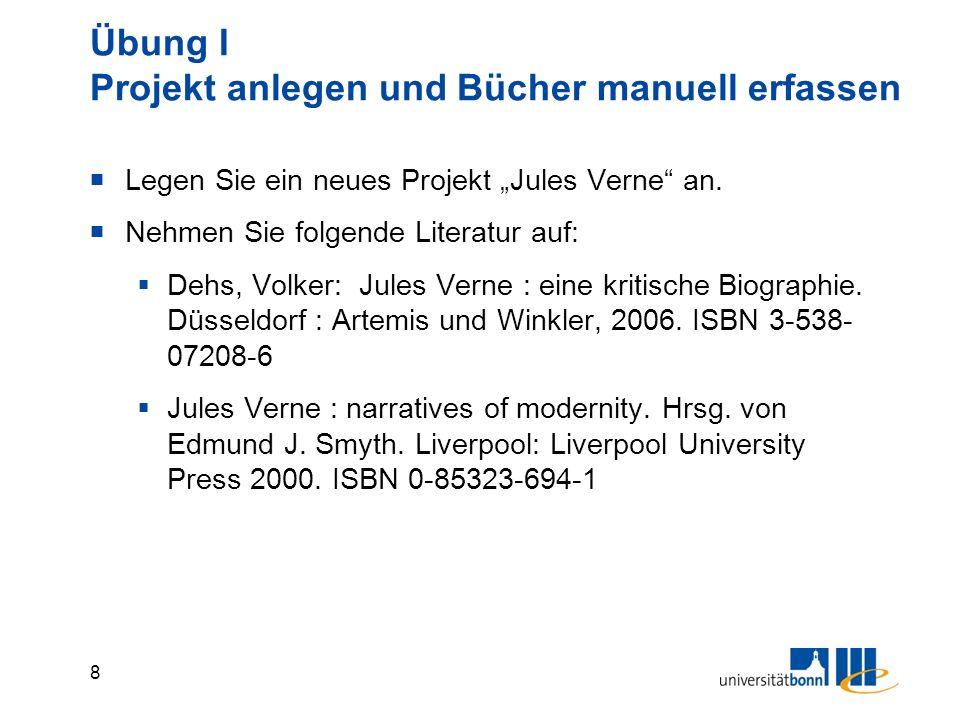"""8 Übung I Projekt anlegen und Bücher manuell erfassen  Legen Sie ein neues Projekt """"Jules Verne"""" an.  Nehmen Sie folgende Literatur auf:  Dehs, Vol"""