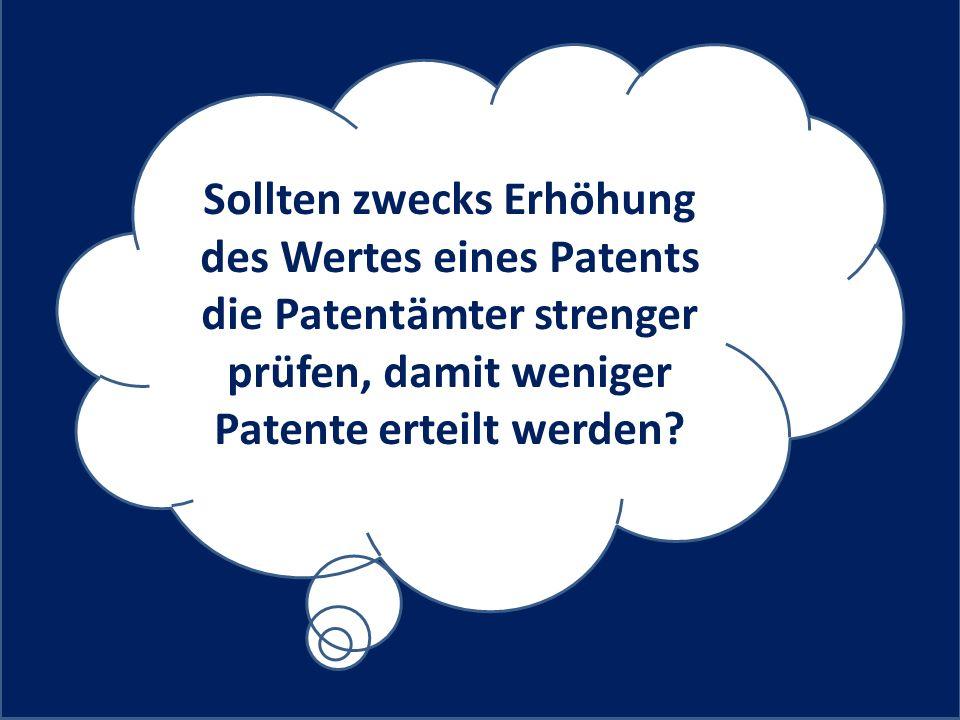 Sollten zwecks Erhöhung des Wertes eines Patents die Patentämter strenger prüfen, damit weniger Patente erteilt werden