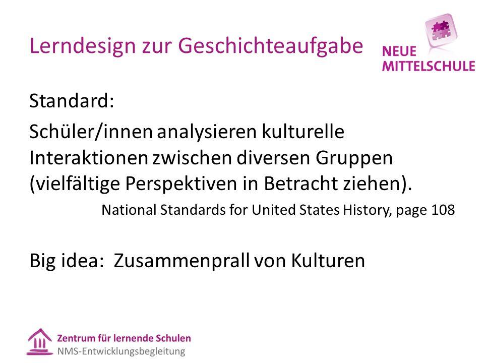 Lerndesign zur Geschichteaufgabe Standard: Schüler/innen analysieren kulturelle Interaktionen zwischen diversen Gruppen (vielfältige Perspektiven in Betracht ziehen).