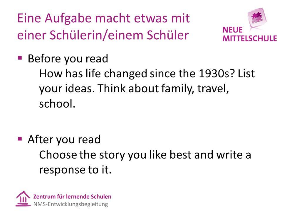 Eine Aufgabe macht etwas mit einer Schülerin/einem Schüler  Before you read How has life changed since the 1930s.