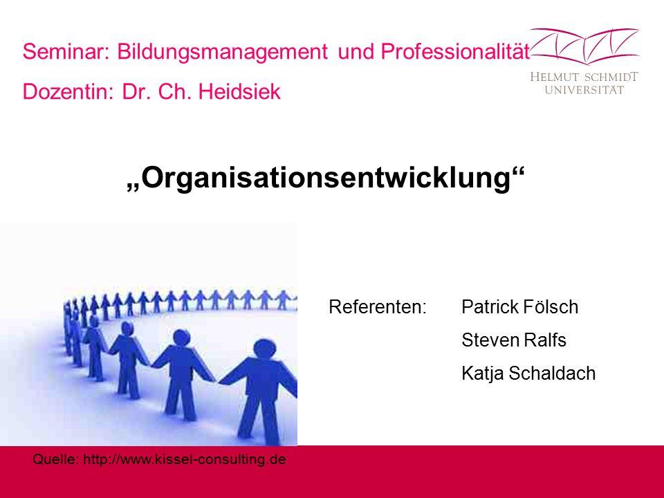 """Seminar: Bildungsmanagement und Professionalität Dozentin: Dr. Ch. Heidsiek """"Organisationsentwicklung"""" Referenten:Patrick Fölsch Steven Ralfs Katja Sc"""