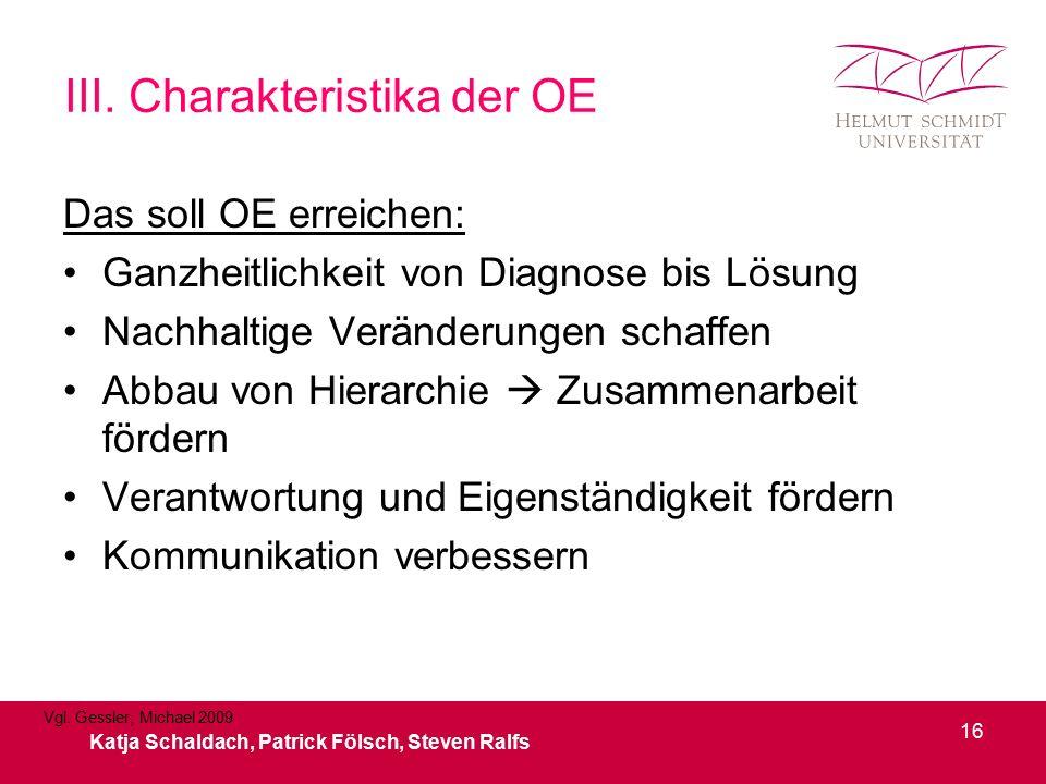 III. Charakteristika der OE Das soll OE erreichen: Ganzheitlichkeit von Diagnose bis Lösung Nachhaltige Veränderungen schaffen Abbau von Hierarchie 