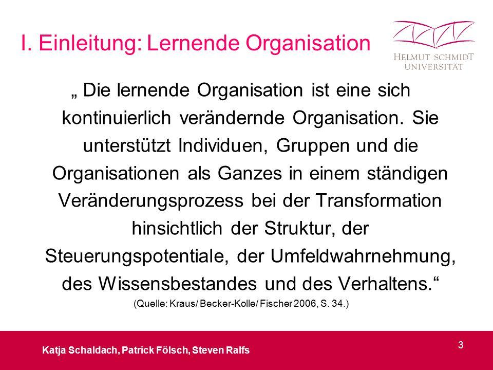 """I. Einleitung: Lernende Organisation """" Die lernende Organisation ist eine sich kontinuierlich verändernde Organisation. Sie unterstützt Individuen, Gr"""