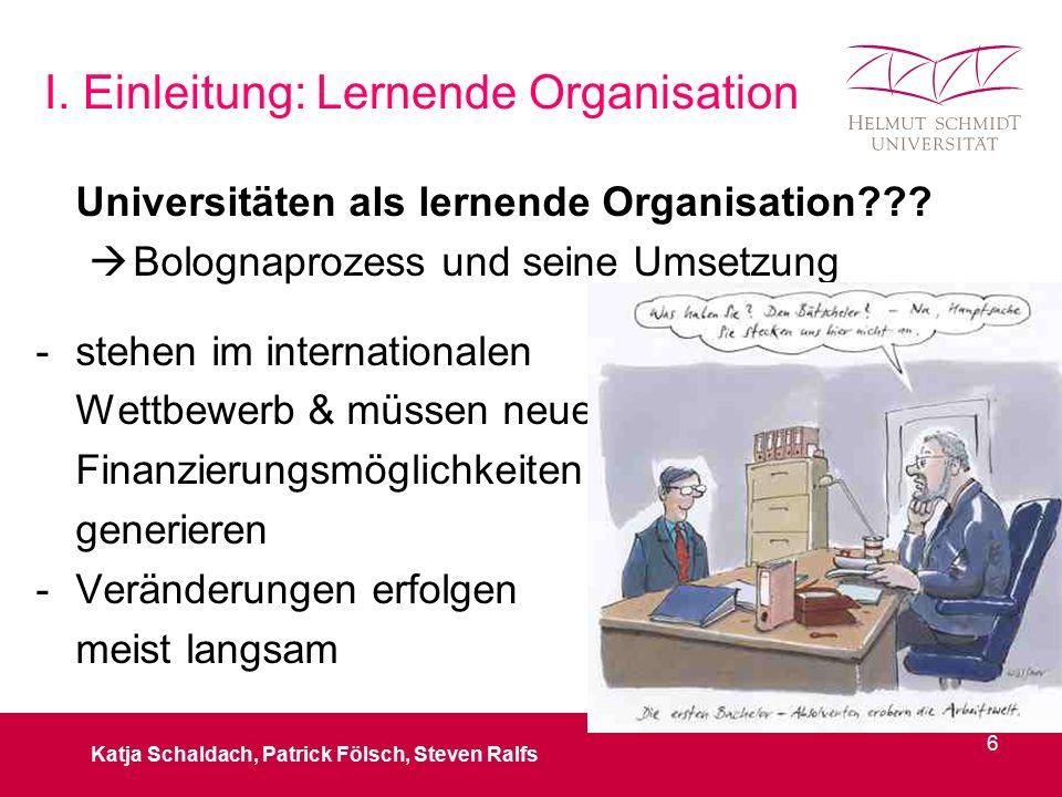 I. Einleitung: Lernende Organisation Universitäten als lernende Organisation???  Bolognaprozess und seine Umsetzung -stehen im internationalen Wettbe