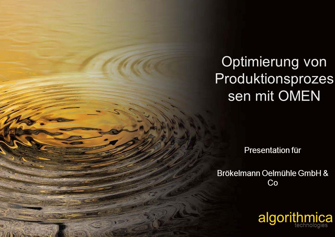 © 2008 by algorithmica technologies GmbH, Bremen 1 Optimierung von Produktionsprozes sen mit OMEN algorithmica technologies Presentation für Brökelmann Oelmühle GmbH & Co