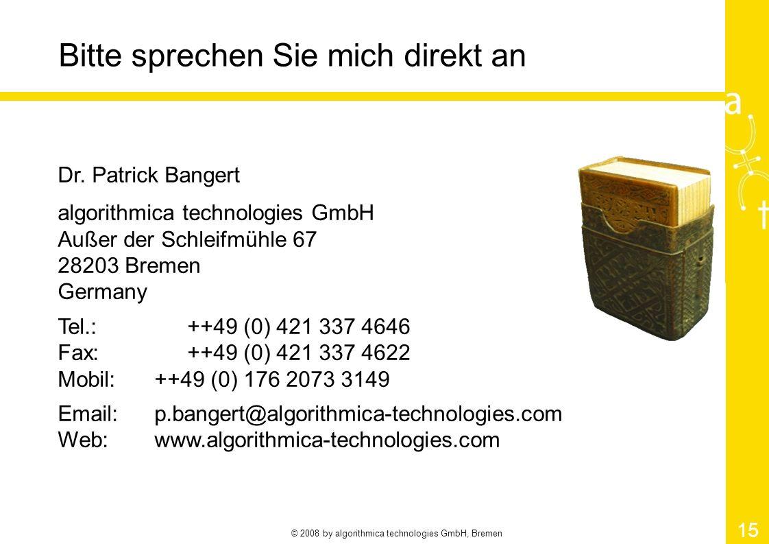 © 2008 by algorithmica technologies GmbH, Bremen 15 Bitte sprechen Sie mich direkt an Dr.