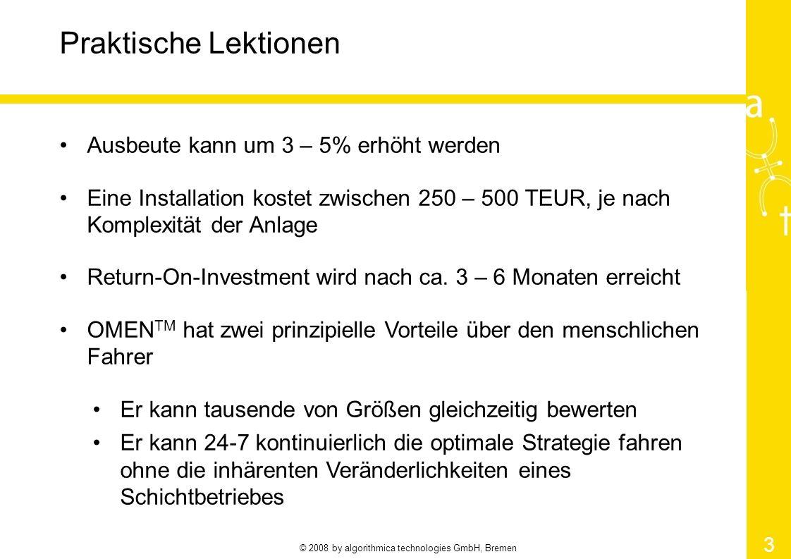 © 2008 by algorithmica technologies GmbH, Bremen 3 Praktische Lektionen Ausbeute kann um 3 – 5% erhöht werden Eine Installation kostet zwischen 250 –