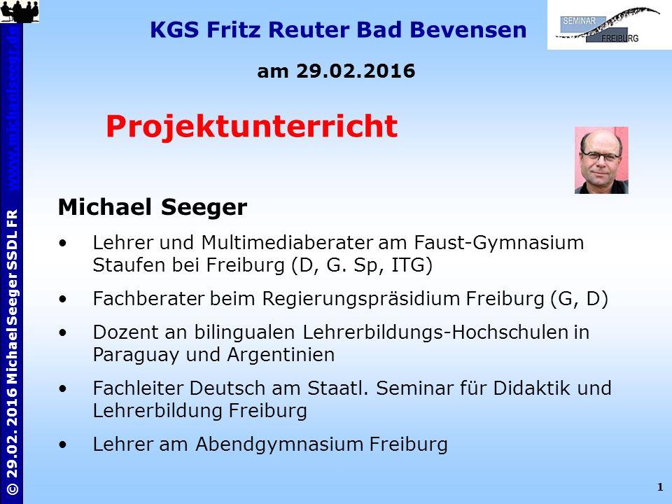 1 © 29.02. 2016 Michael Seeger SSDL FR www.michaelseegr.dewww.michaelseegr.de KGS Fritz Reuter Bad Bevensen am 29.02.2016 Projektunterricht Michael Se