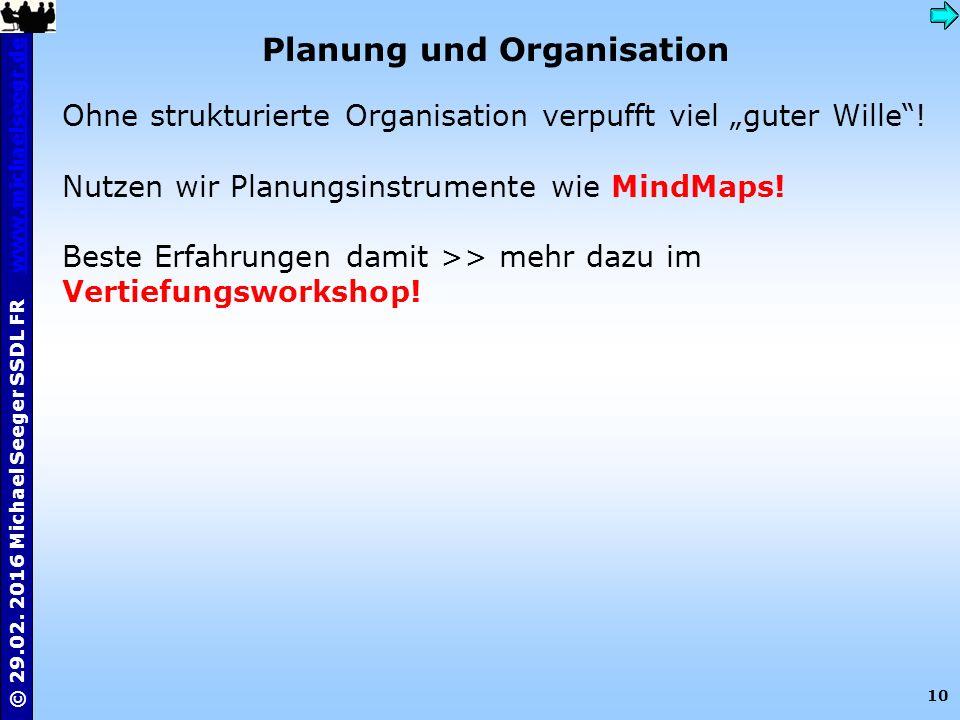 10 © 29.02. 2016 Michael Seeger SSDL FR www.michaelseegr.dewww.michaelseegr.de Planung und Organisation Ohne strukturierte Organisation verpufft viel