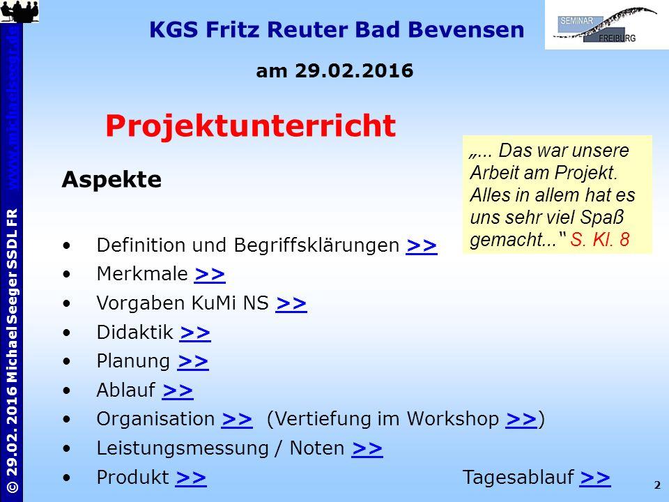 2 © 29.02. 2016 Michael Seeger SSDL FR www.michaelseegr.dewww.michaelseegr.de KGS Fritz Reuter Bad Bevensen am 29.02.2016 Projektunterricht Aspekte De