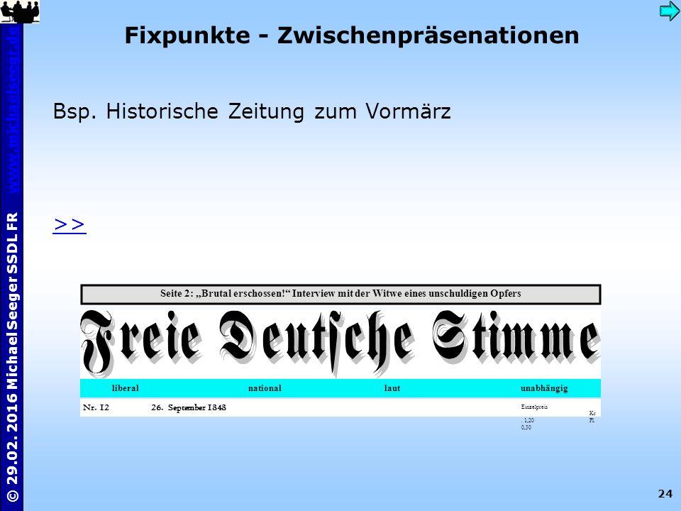24 © 29.02. 2016 Michael Seeger SSDL FR www.michaelseegr.dewww.michaelseegr.de Fixpunkte - Zwischenpräsenationen Bsp. Historische Zeitung zum Vormärz