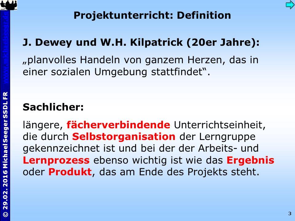3 © 29.02. 2016 Michael Seeger SSDL FR www.michaelseegr.dewww.michaelseegr.de Projektunterricht: Definition J. Dewey und W.H. Kilpatrick (20er Jahre):